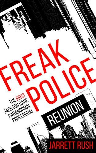 Freak Police: Reunion (A paranormal procedural) (The Jackson Cane Adventures Book 1)