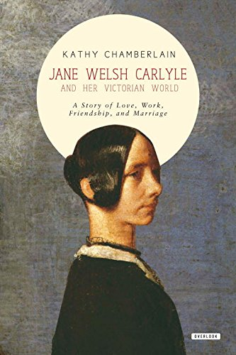 Jane Welsh Carlyle And Her Victorian World  A Story Of Love  Work  Marriage  And Friendship