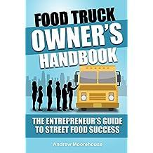 Food Truck Owner's Handbook - The Entrepreneur's Guide to Street Food Success (Food Truck Startup Series 6)