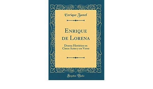 Enrique de Lorena: Drama Histórico en Cinco Actos y en Verso (Classic Reprint) (Spanish Edition): Enrique Zumel: 9780656837304: Amazon.com: Books