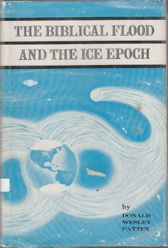 The Biblical Flood and the Ice Epoch: A Study in Scientific History.