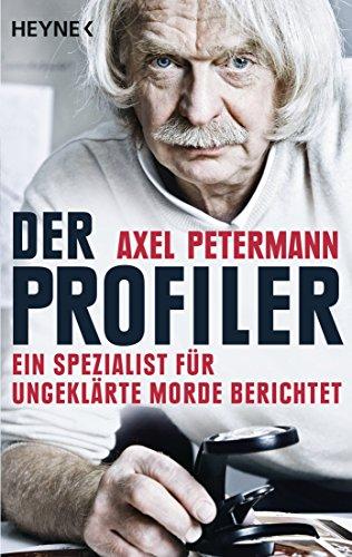 Der Profiler: Ein Spezialist für ungeklärte Morde berichtet (German Edition)