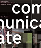 img - for Communicate:: Independent British Graphic Design since the Sixties by Rick Poyner (2004-10-04) book / textbook / text book