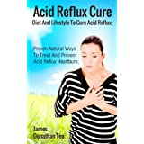 Acid Reflux Cure - Proven Natural Ways to Treat And Prevent Heartburn Acid Reflux. Diet and Lifestyle to Cure Acid RefluxRead on your PC, Mac, smartphone, tablet or Kindle device.You're about to discover how to cure and prevent heartburn using natura...