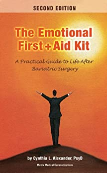 The Emotional First Aid Kit: A Practical Guide to Life After Bariatric Surgery, Second Edition by [Alexander, Cynthia]