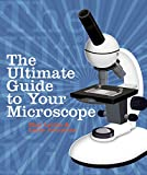 The Ultimate Guide to Your Microscope