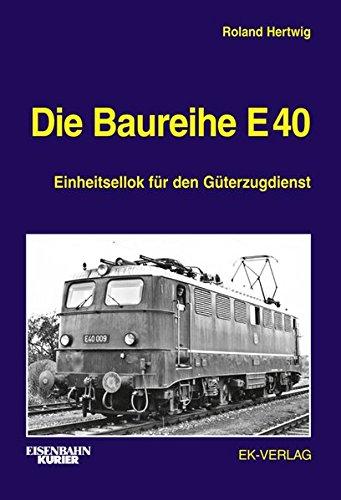 Die Baureihe E 40: Einheitsellok für den Güterzugdienst