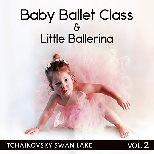 Baby Balett Class: Little Balerina – Pink Tutu, Ballet Dance Music for Toddlers, Kids & Children, First Lessons with Tchaikovsky Swan Lake Vol. 2