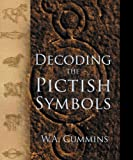 Decoding the Pictish Symbols, W. A. Cummins, 0752452398