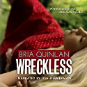 Wreckless Audiobook by Bria Quinlan Narrated by Lisa Zimmerman