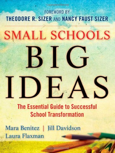 Small Schools, Big Ideas: The Essential Guide to Successful School Transformation by Benitez Mara Davidson Jill Flaxman Laura Sizer Ted Faust Sizer Nancy (2009-11-02) Paperback