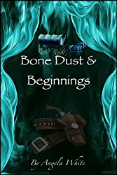 Bone Dust & Beginnings (Alexa's Travels Book 1)