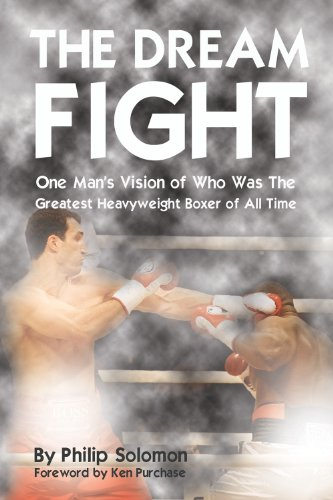 Heavyweight Boxers - The Dream Fight: One Man's Vision of Who Was The Greatest Heavyweight Boxer of All Time