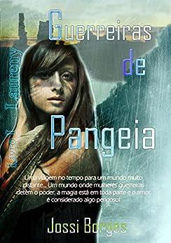 Guerreiras de Pangeia: I - Laureny por [Borges, Jossi]
