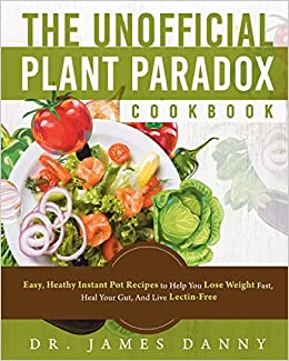 the unofficial plant paradox cookbook easy heathy instant pot