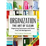 Organization: The Art of Clean- Organizing Techniques and  Stress Free Life Management - 2nd Edition