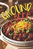 Ground Beef: Recipes That Make the Heart Grow Fonder