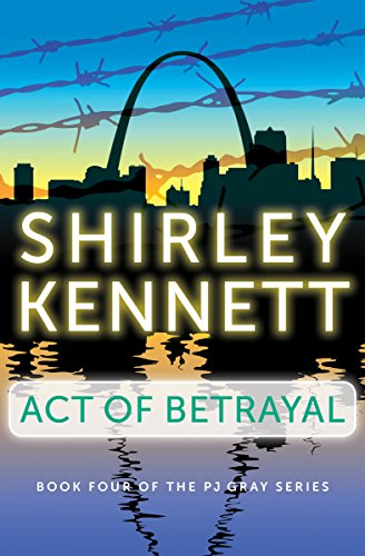 Act of Betrayal (The PJ Gray Series Book 4)