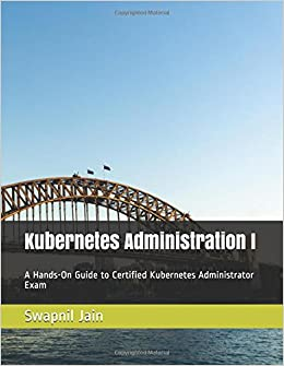 Kubernetes Administration I: A Hands-On Guide to Certified