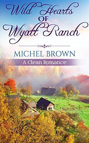 Mail Order Bride: Wild Hearts of Wyatt Ranch (New Century Frontier Arranged Marriage Western Romance) (Inspirational Historical Fiction) by [Brown, Michel]