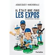 Il était une fois les Expos - L'intégrale : 1969-2004 (French Edition)