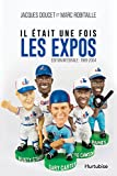 img - for Il  tait une fois les Expos - L int grale : 1969-2004 (French Edition) book / textbook / text book