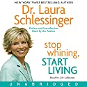 Stop Whining, Start Living Audiobook by Laura Schlessinger Narrated by Lily LoBianco