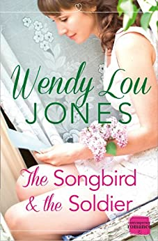 The Songbird and the Soldier by [Jones, Wendy Lou]