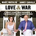 Love & War: Twenty Years, Three Presidents, Two Daughters and One Louisiana Home Audiobook by James Carville, Mary Matalin Narrated by James Carville, Mary Matalin