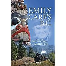 Emily Carr's B.C.: Book Three - South Coast to the Interior