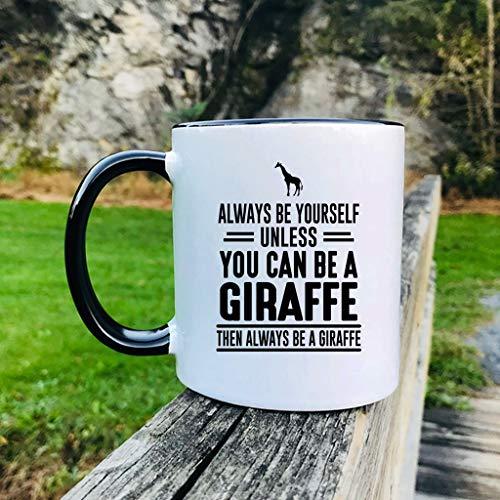 e29b2b10b1c7 Always Be Yourself Unless You Can Be A Giraffe Then Always Be A Giraffe Mug  Giraffe Mug Giraffe Gift