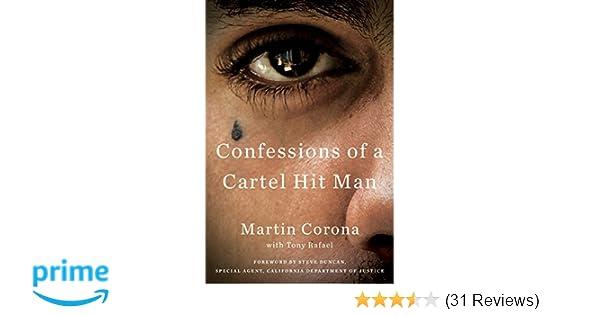 Confessions of a Cartel Hit Man: Martin Corona, Tony Rafael ...