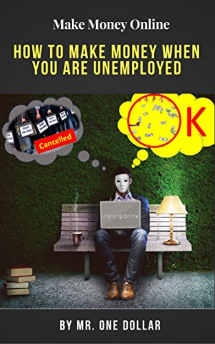 Make Money Online: How To Make Money When You Are Unemployed