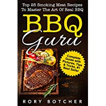 BBQ Guru: Top 25 Smoking Meat Recipes To Master The Art Of Real BBQ