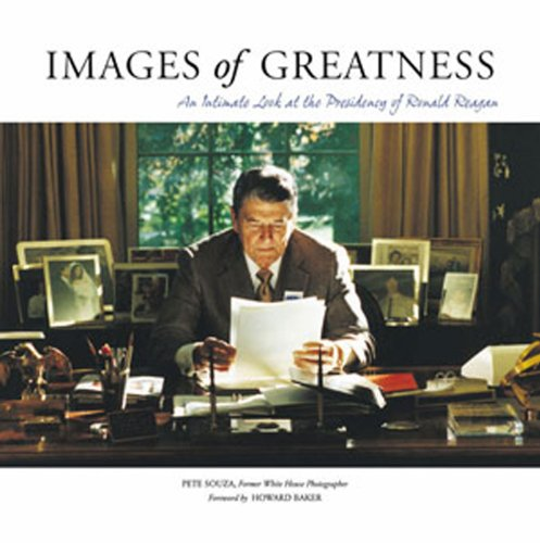 Book cover from Images of Greatness: An Intimate Look at the Presidency of Ronald Reaganby Pete Souza