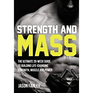 Strength and Mass: The Ultimate 26-Week Guide To Building Life-Changing Strength, Muscle and Power (The Build Muscle, Strength, Power & Bulking Diet Training Series)