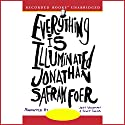 Everything Is Illuminated Audiobook by Jonathan Safran Foer Narrated by Jeff Woodman, Scott Shina