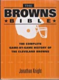 img - for The Browns Bible: The Complete Game-by-Game History of the Cleveland Browns book / textbook / text book