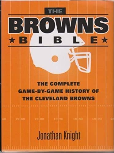 4b892c86dfc The Browns Bible: The Complete Game-by-Game History of the Cleveland Browns:  Jonathan Knight: 9781606351703: Amazon.com: Books