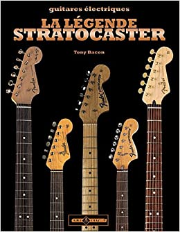 Amazon.fr - La légende Stratocaster   Guitares électriques - Tony Bacon,  Emmanuel Pailler, Cosima de Boissoudy - Livres ea5bfae554b4