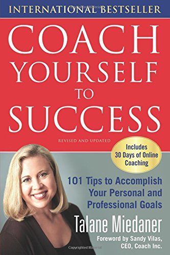 Coach Yourself to Success : 101 Tips from a Personal Coach for...
