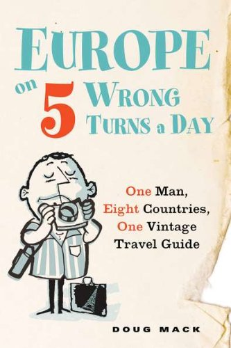 Europe on 5 Wrong Turns a Day: One Man, Eight Countries, One Vintage Travel Guide ebook