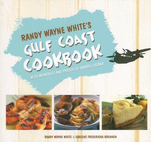 Read Online Randy Wayne White's Gulf Coast Cookbook: With Memories and Photos of Sanibel Island pdf epub