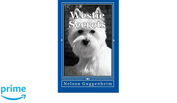 Westie Secrets: A Guide to West Highland White Terrier