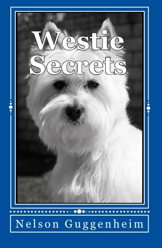 Download Westie Secrets: A Guide to West Highland White Terrier Training and Care pdf