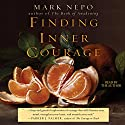Finding Inner Courage Audiobook by Mark Nepo Narrated by Mark Nepo