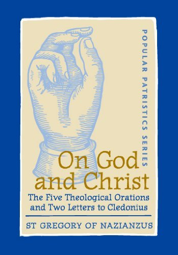 On God and Christ: The Five Theological Orations and Two Letters to Cledonius (St. Vladimir's Seminary Press) (St. Vladimir's Seminary Press: Popular Patristics)