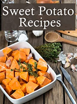 Sweet Potato Recipes :The Ultimate Guide - Over 30 Delicious & Best Selling Recipes by [Smitheen, Terri, Books, Encore]