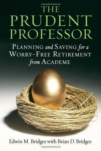 The Prudent Professor  Planning And Saving For A Worry Free Retirement From Academe