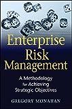 Enterprise Risk Management: A Methodology for Achieving Strategic Objectives